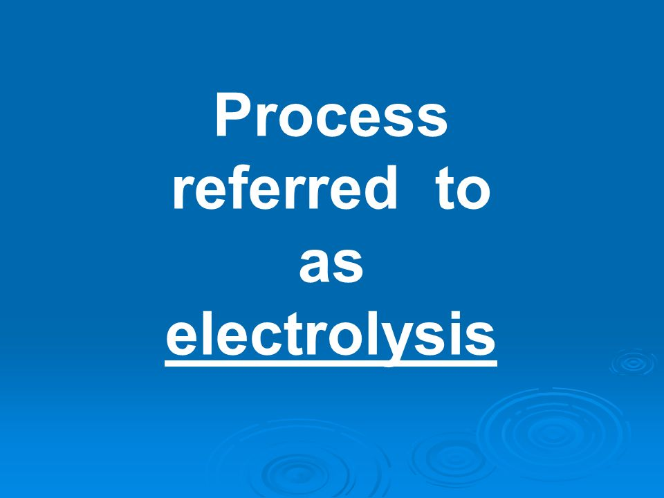 Process referred to as electrolysis