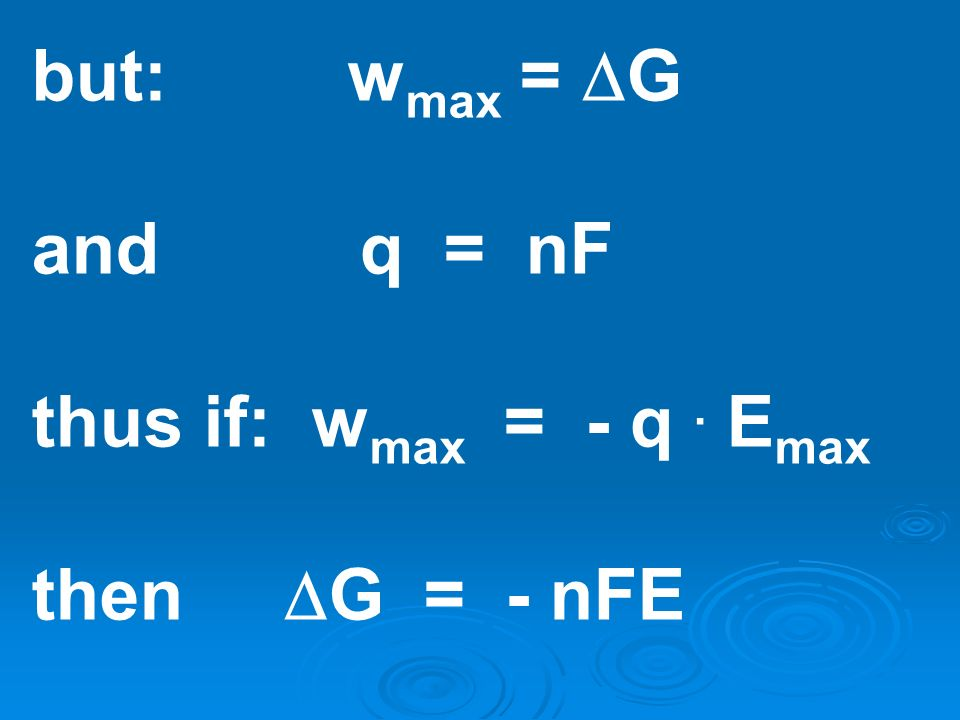 but: wmax = G and q = nF thus if: wmax = - q . Emax then G = - nFE