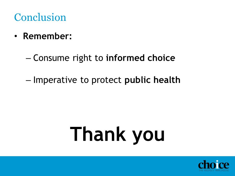 Thank you Conclusion Remember: Consume right to informed choice