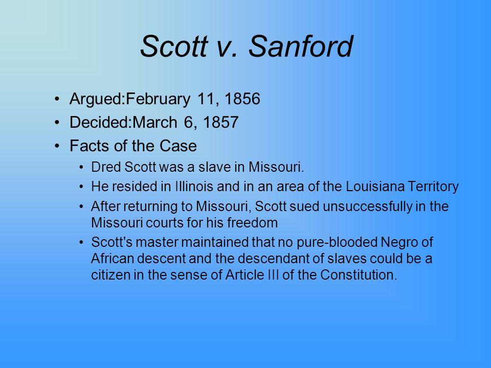 Scott v. Sanford Argued:February 11, 1856 Decided:March 6, 1857
