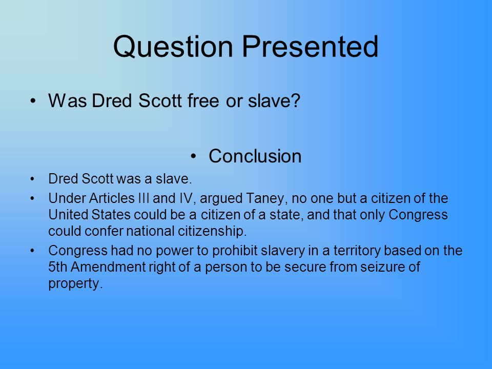 Question Presented Was Dred Scott free or slave Conclusion