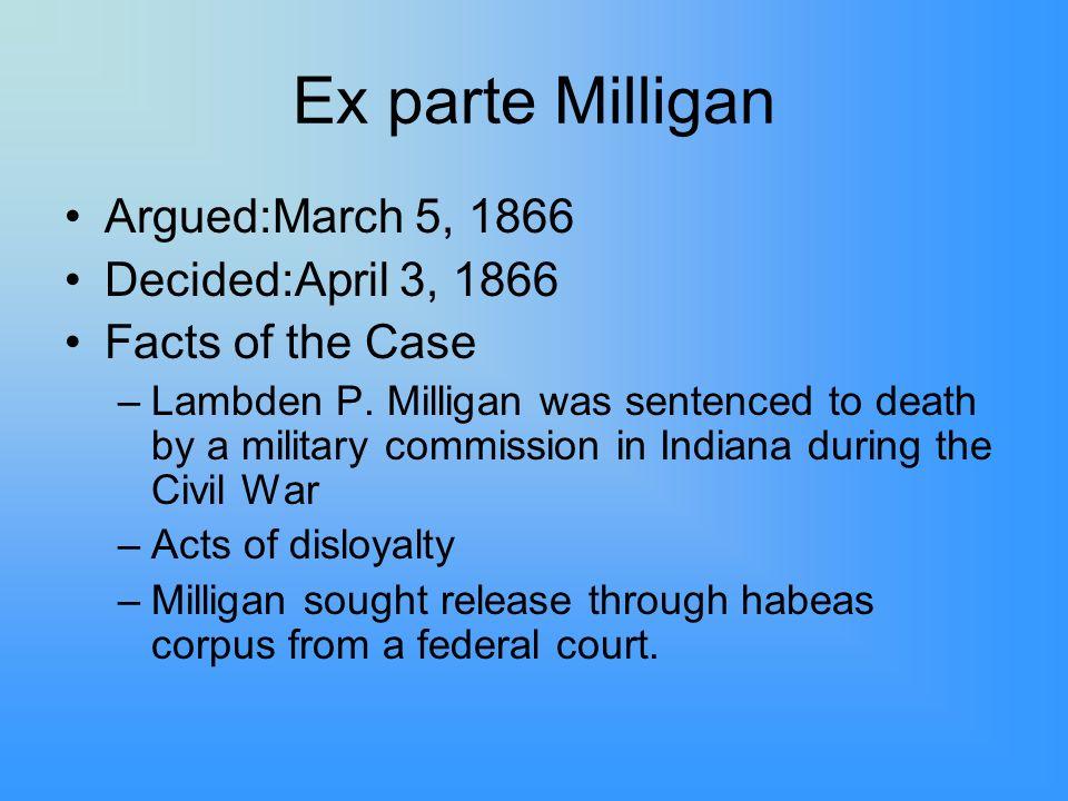 Ex parte Milligan Argued:March 5, 1866 Decided:April 3, 1866