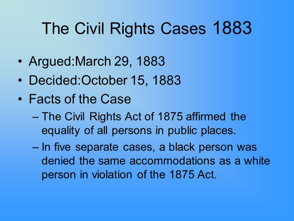 The Civil Rights Cases 1883 Argued:March 29, 1883