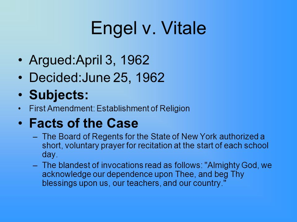 Engel v. Vitale Argued:April 3, 1962 Decided:June 25, 1962 Subjects: