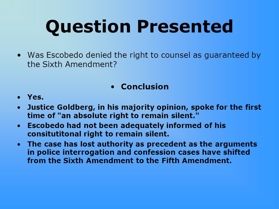 Question Presented Was Escobedo denied the right to counsel as guaranteed by the Sixth Amendment Conclusion.