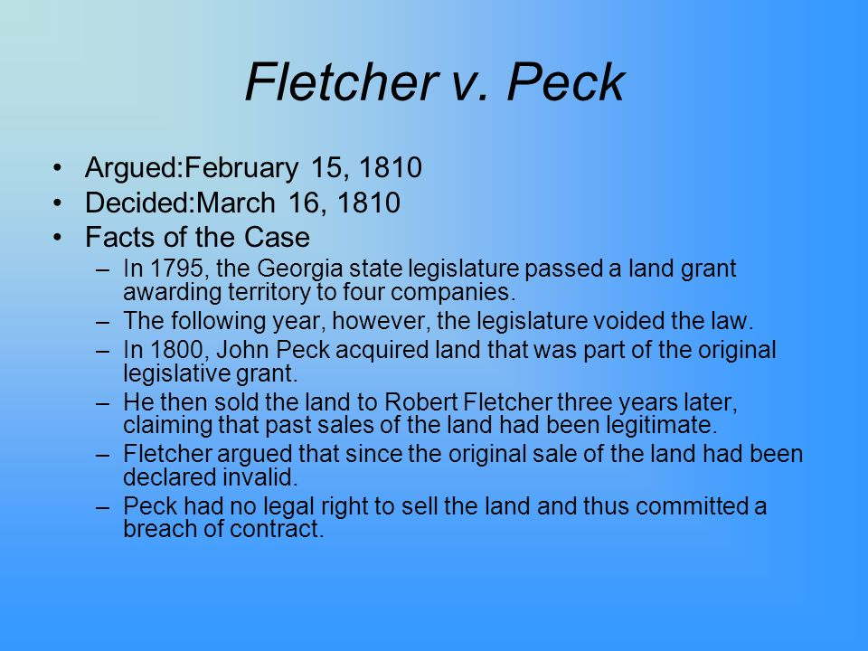 Fletcher v. Peck Argued:February 15, 1810 Decided:March 16, 1810