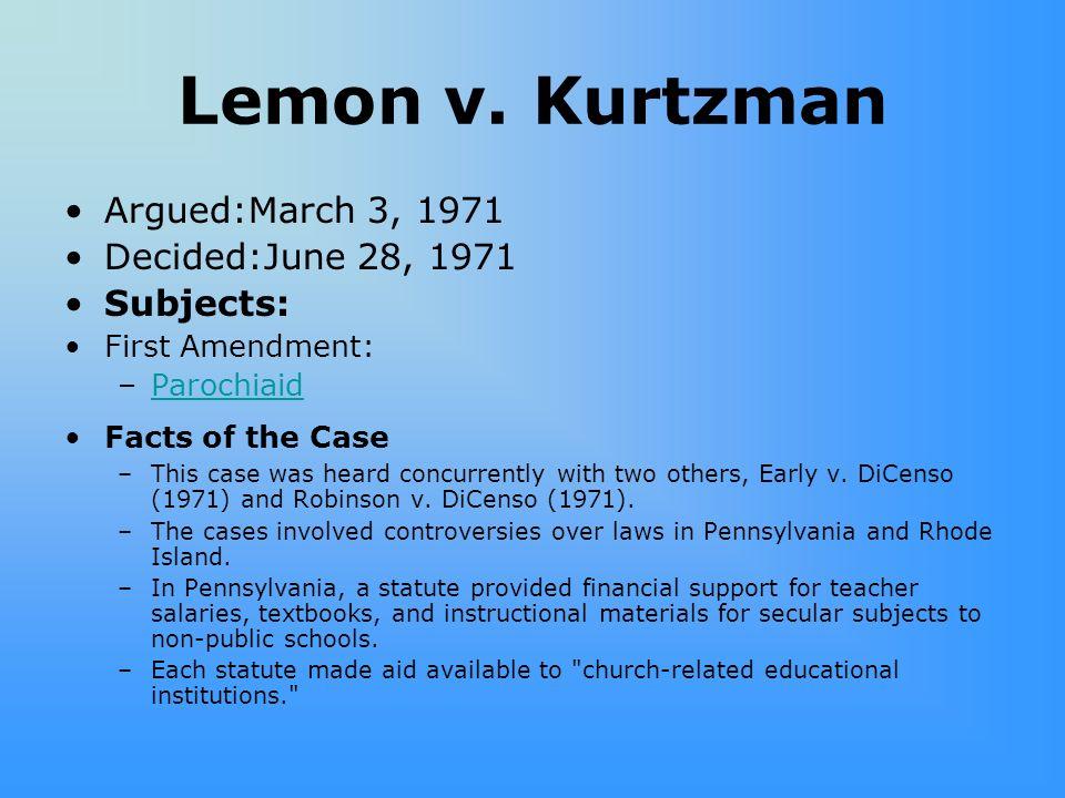 Lemon v. Kurtzman Argued:March 3, 1971 Decided:June 28, 1971 Subjects: