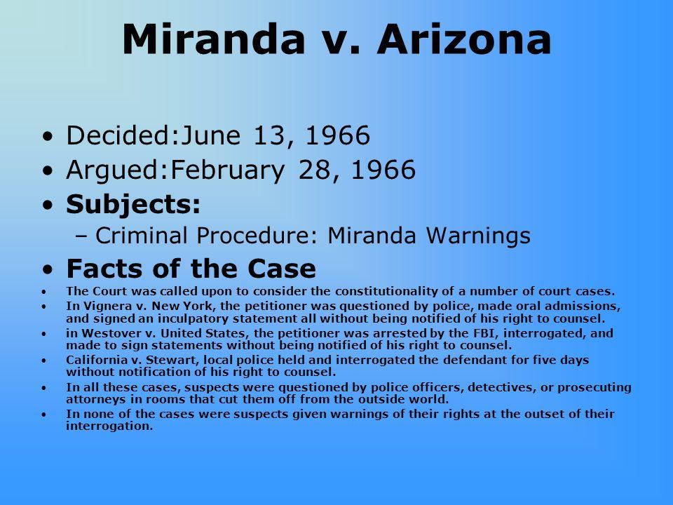 Miranda v. Arizona Decided:June 13, 1966 Argued:February 28, 1966
