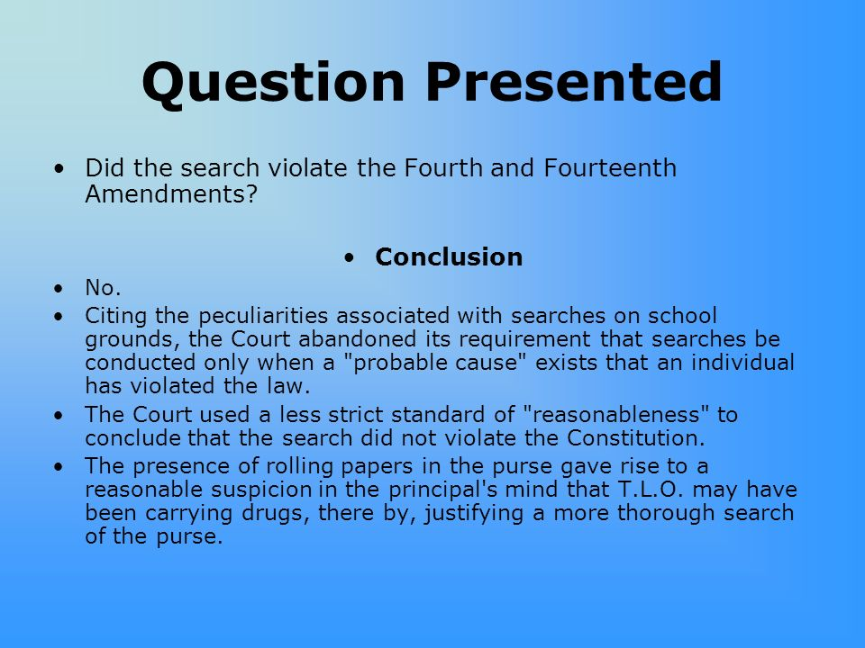 Question Presented Did the search violate the Fourth and Fourteenth Amendments Conclusion. No.