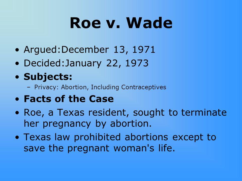 Roe v. Wade Argued:December 13, 1971 Decided:January 22, 1973