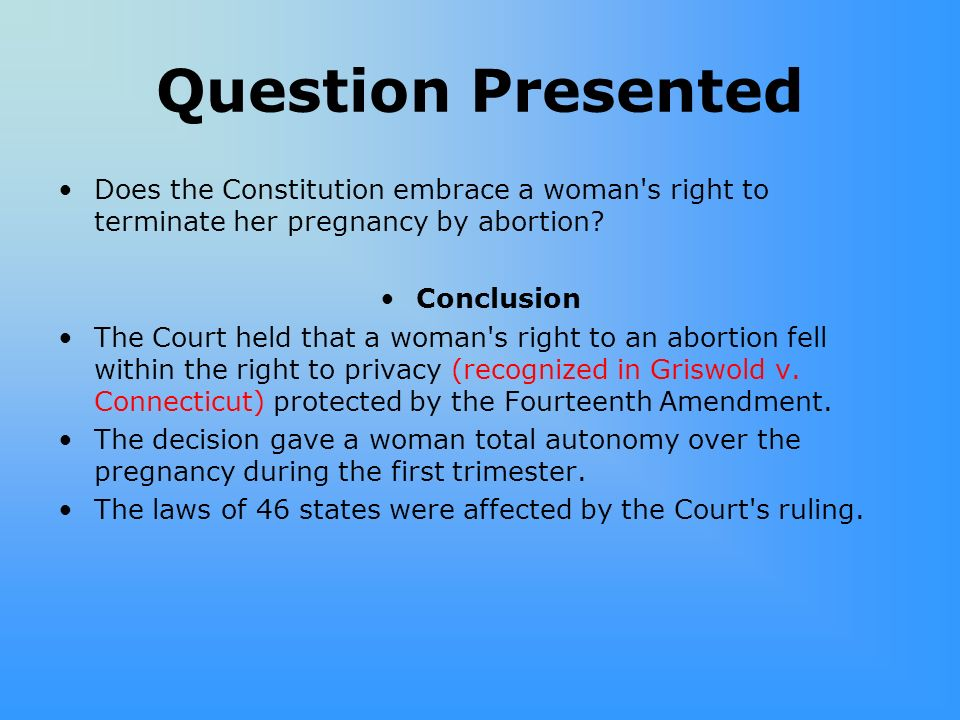 Question Presented Does the Constitution embrace a woman s right to terminate her pregnancy by abortion