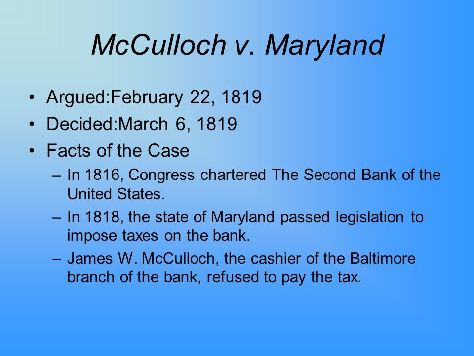 McCulloch v. Maryland Argued:February 22, 1819 Decided:March 6, 1819