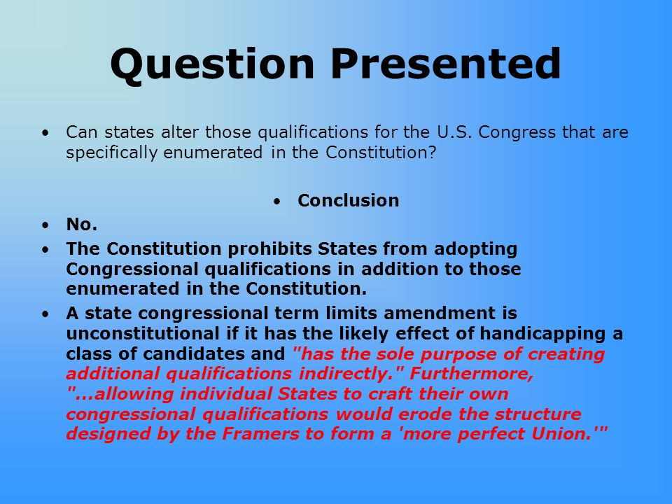 Question Presented Can states alter those qualifications for the U.S. Congress that are specifically enumerated in the Constitution