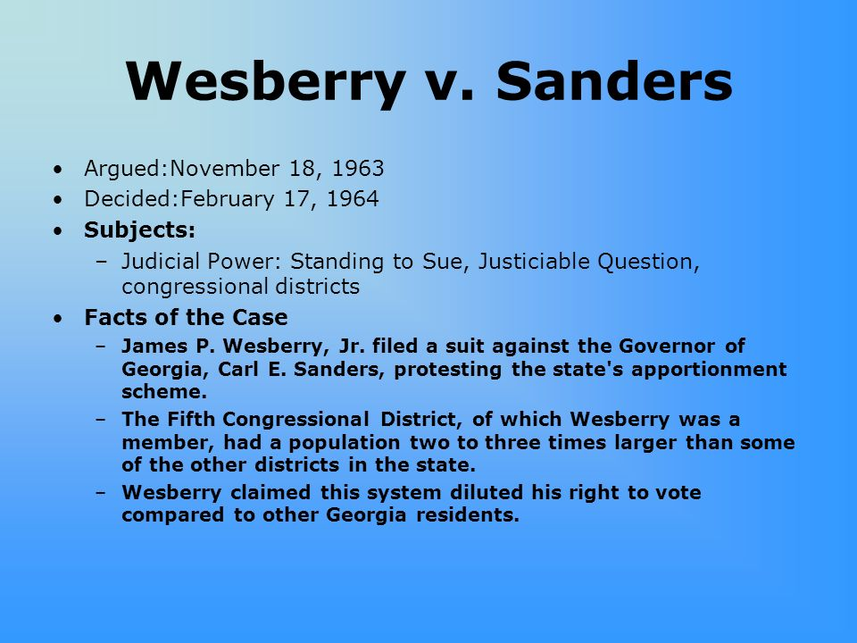 Wesberry v. Sanders Argued:November 18, 1963 Decided:February 17, 1964