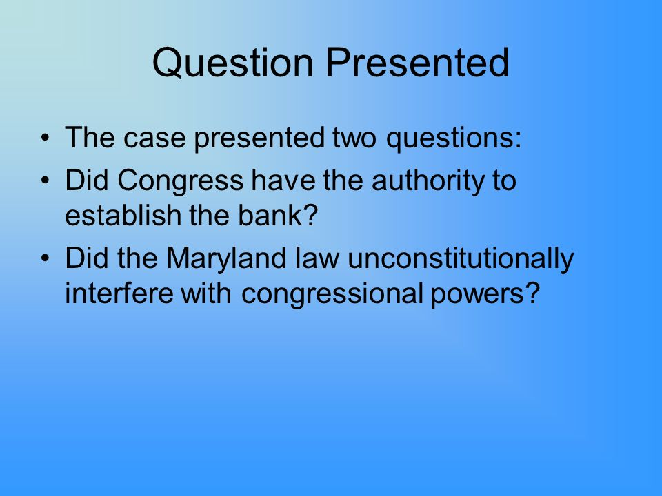 Question Presented The case presented two questions: