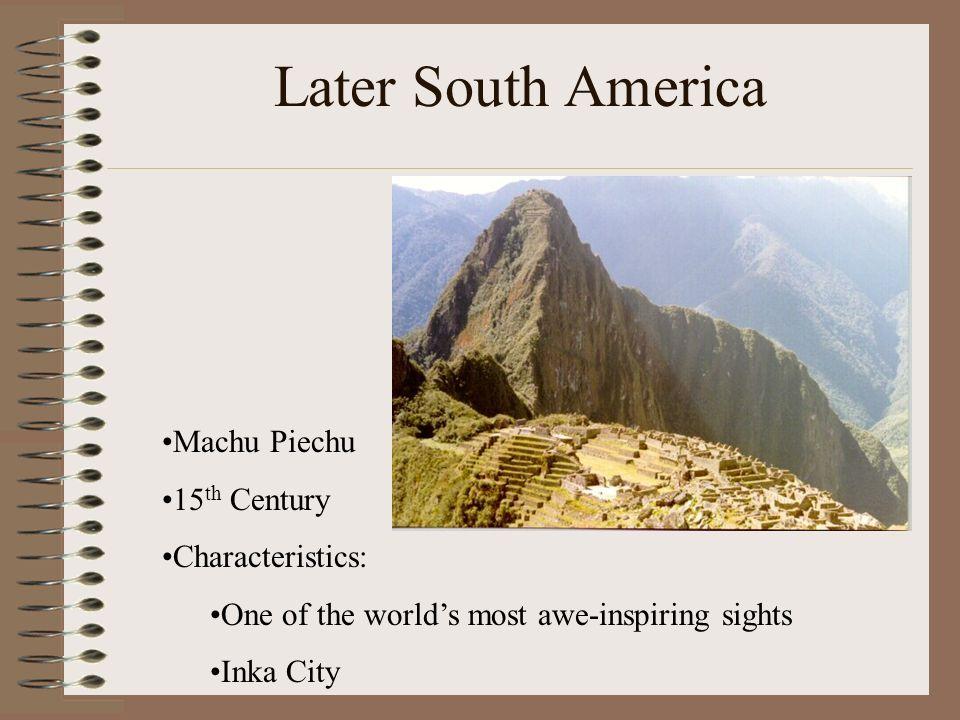 Later South America Machu Piechu 15th Century Characteristics: