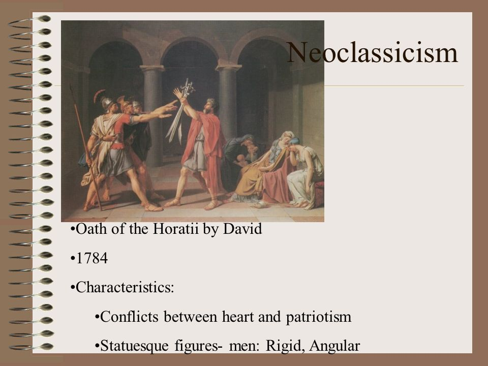 Neoclassicism Oath of the Horatii by David 1784 Characteristics: