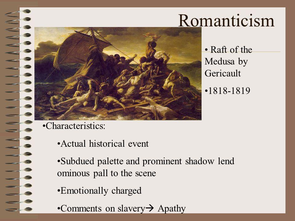 Romanticism Raft of the Medusa by Gericault 1818-1819 Characteristics: