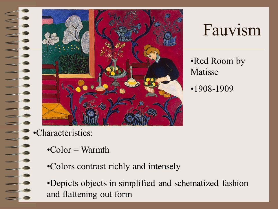 Fauvism Red Room by Matisse 1908-1909 Characteristics: Color = Warmth