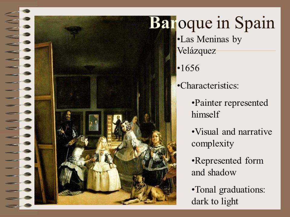 Baroque in Spain Las Meninas by Velázquez 1656 Characteristics: