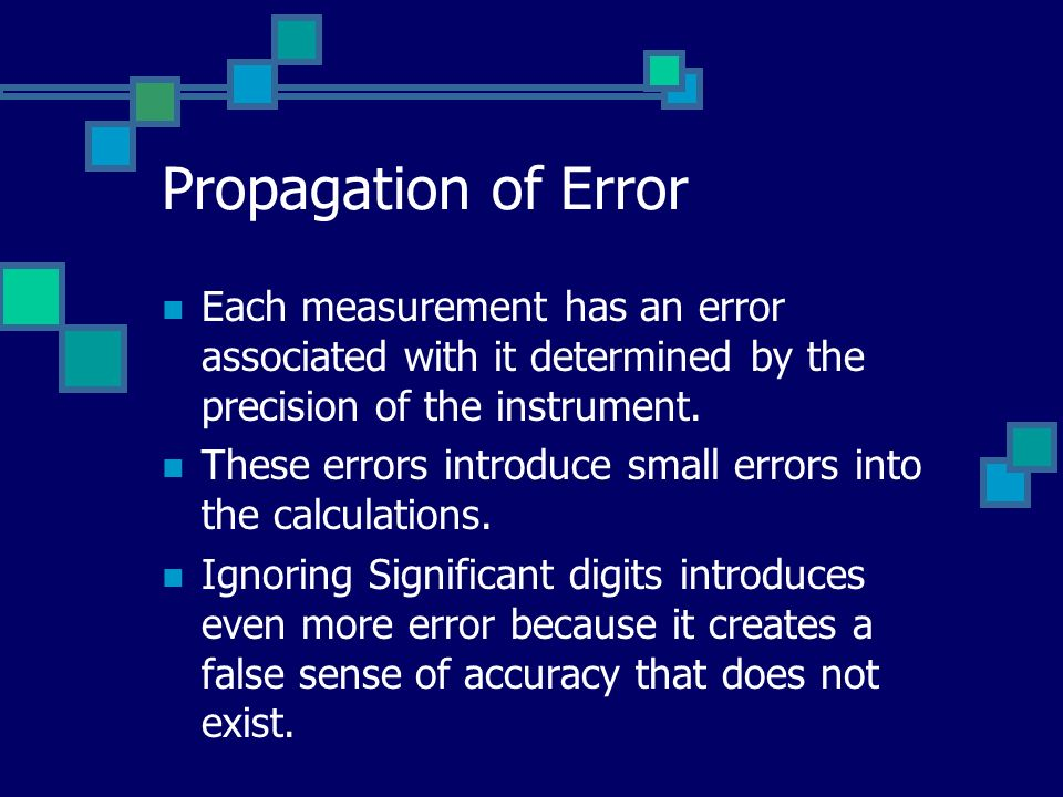 Propagation of Error Each measurement has an error associated with it determined by the precision of the instrument.