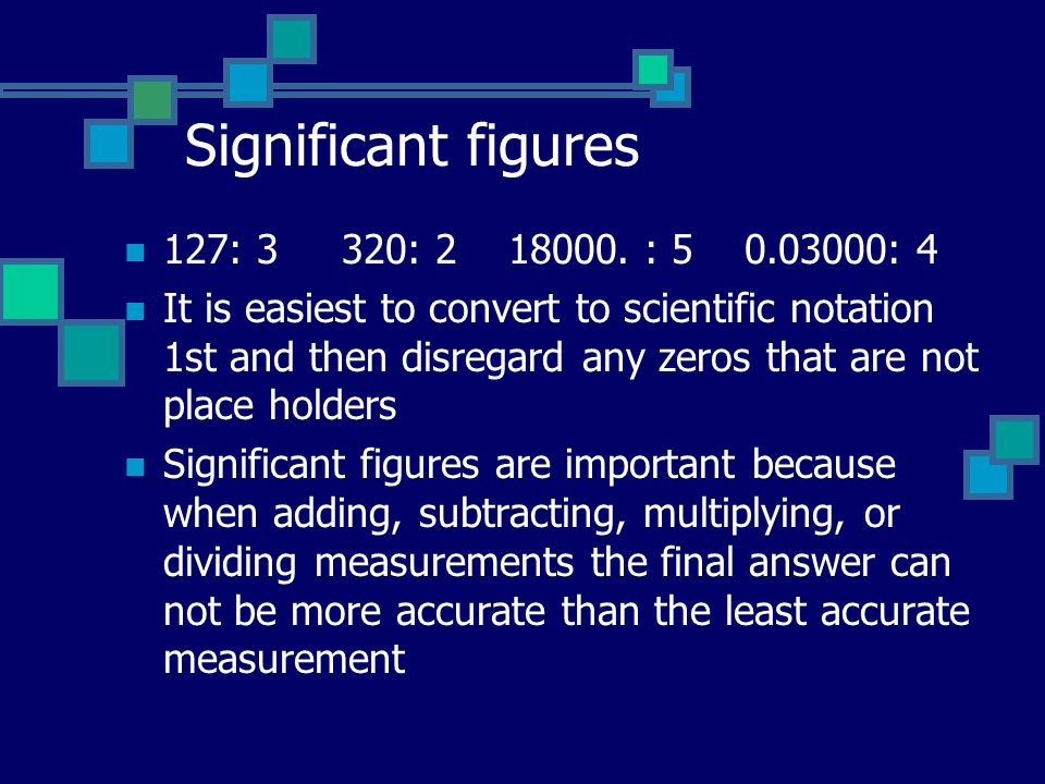 Significant figures 127: 3 320: 2 18000. : 5 0.03000: 4