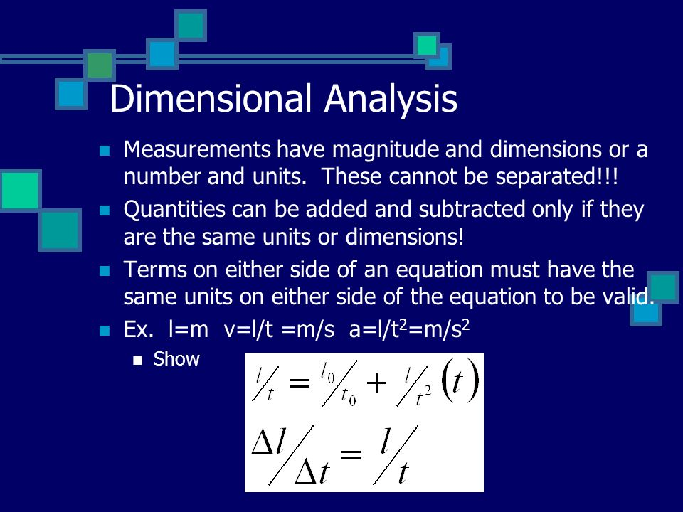 Dimensional Analysis Measurements have magnitude and dimensions or a number and units. These cannot be separated!!!