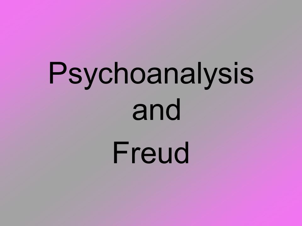 Psychoanalysis and Freud