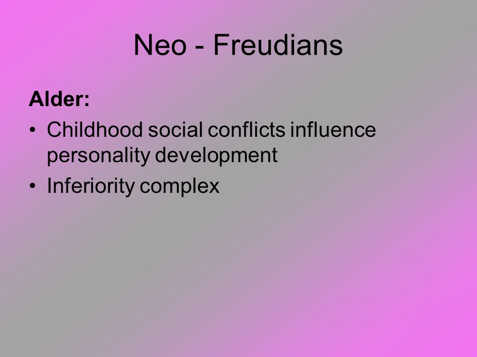 Neo - Freudians Alder: Childhood social conflicts influence personality development.