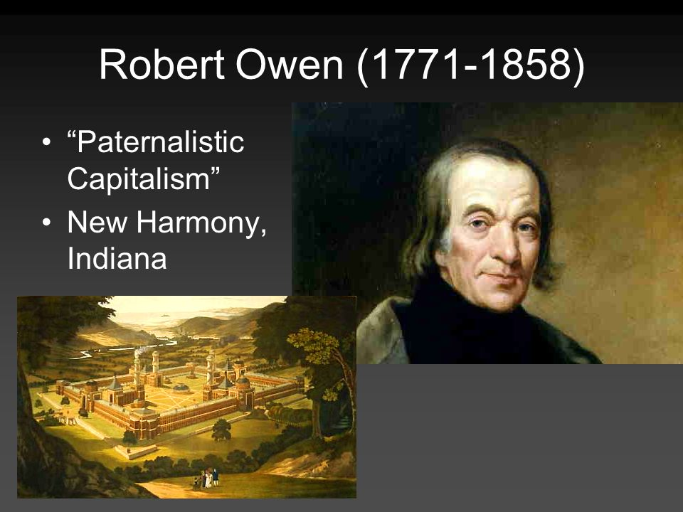 Robert Owen (1771-1858) Paternalistic Capitalism