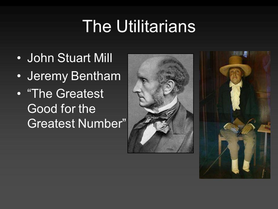 The Utilitarians John Stuart Mill Jeremy Bentham