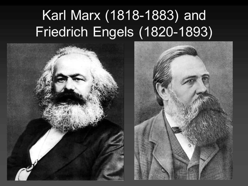 Karl Marx (1818-1883) and Friedrich Engels (1820-1893)
