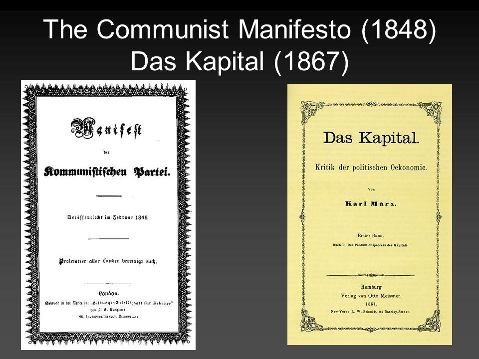 The Communist Manifesto (1848) Das Kapital (1867)