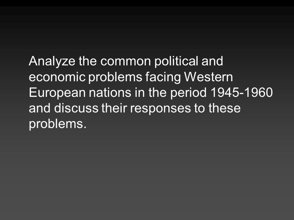 Analyze the common political and economic problems facing Western European nations in the period and discuss their responses to these problems.