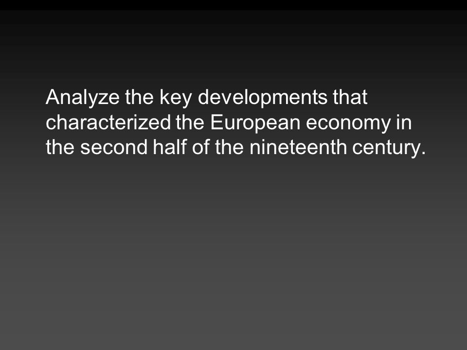 Analyze the key developments that characterized the European economy in the second half of the nineteenth century.