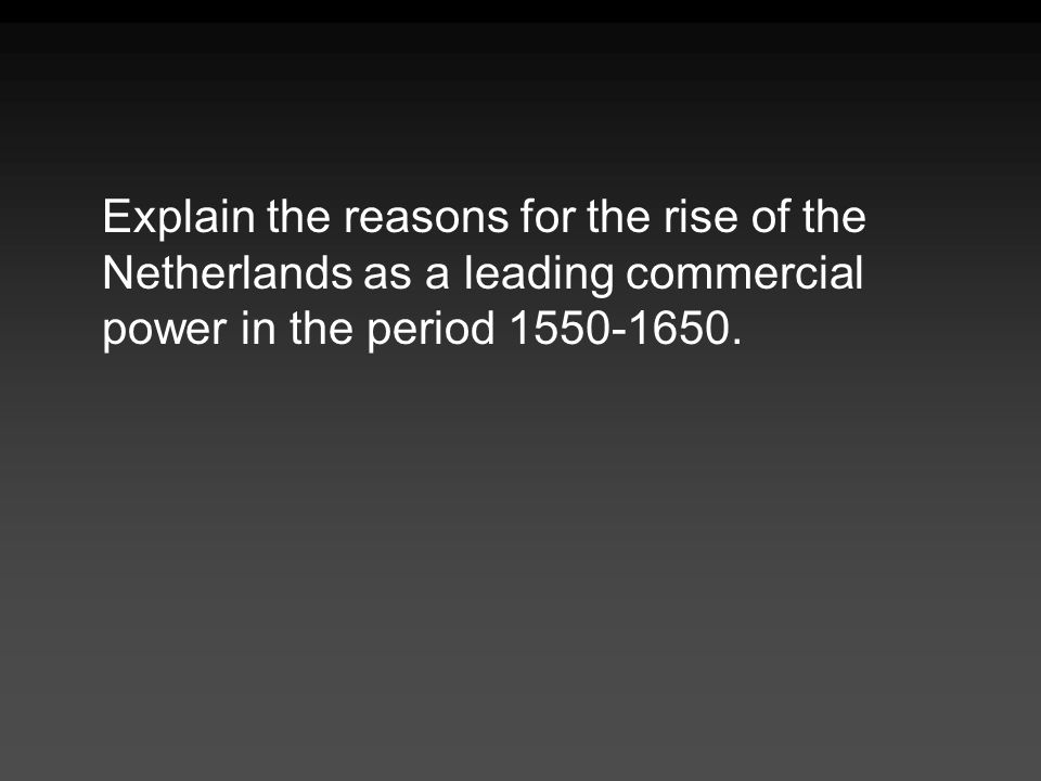 Explain the reasons for the rise of the Netherlands as a leading commercial power in the period