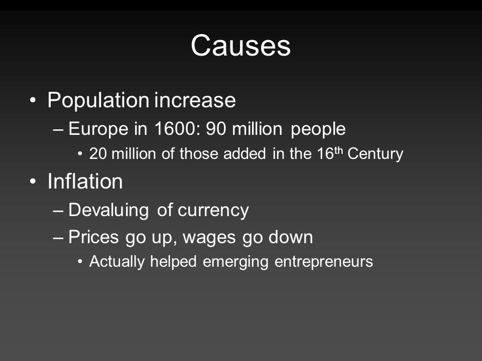 Causes Population increase Inflation Europe in 1600: 90 million people