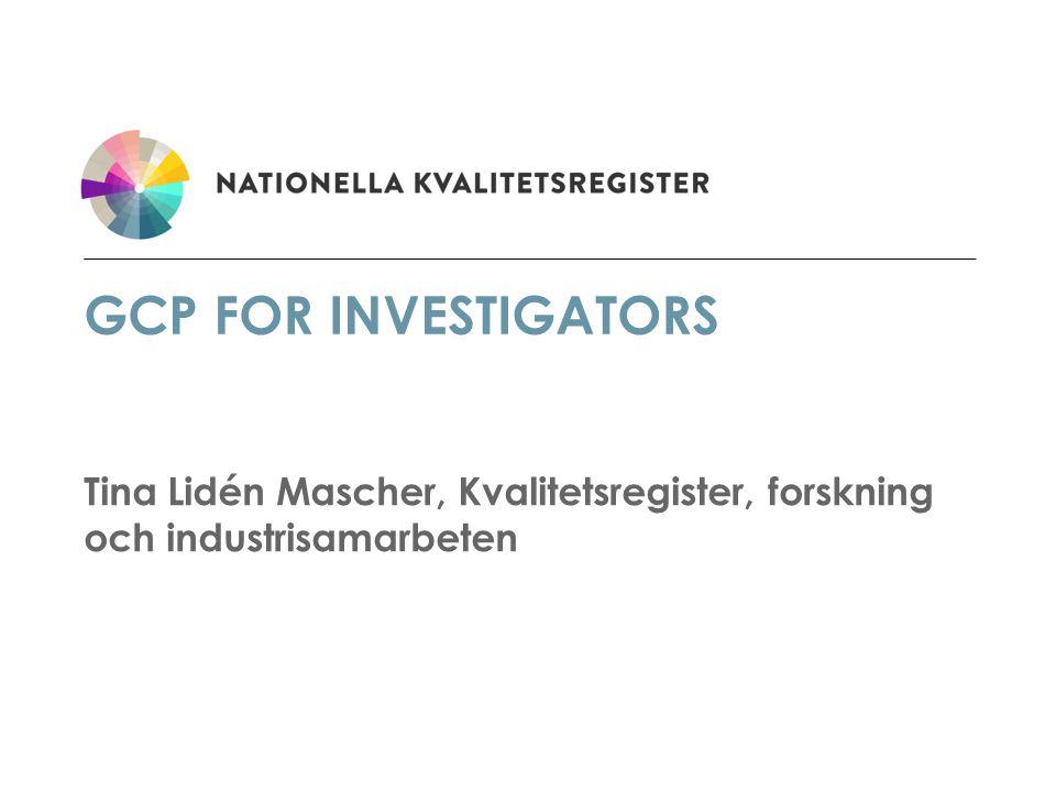 GCP for Investigators Tina Lidén Mascher, Kvalitetsregister, forskning och industrisamarbeten