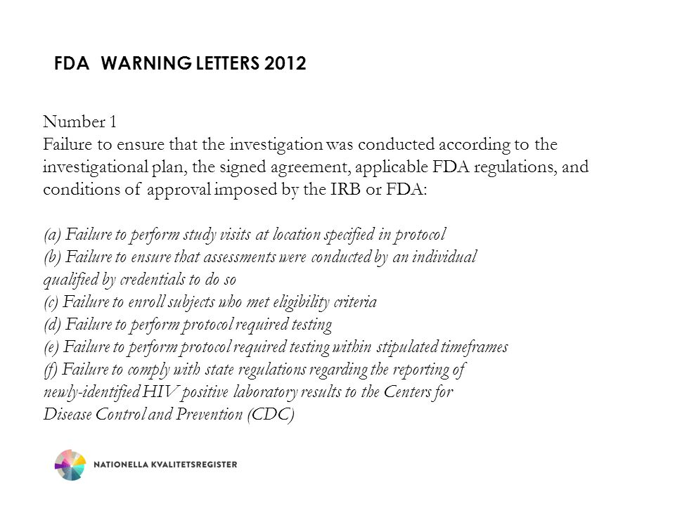 FDA Warning letters 2012 Number 1. Failure to ensure that the investigation was conducted according to the.