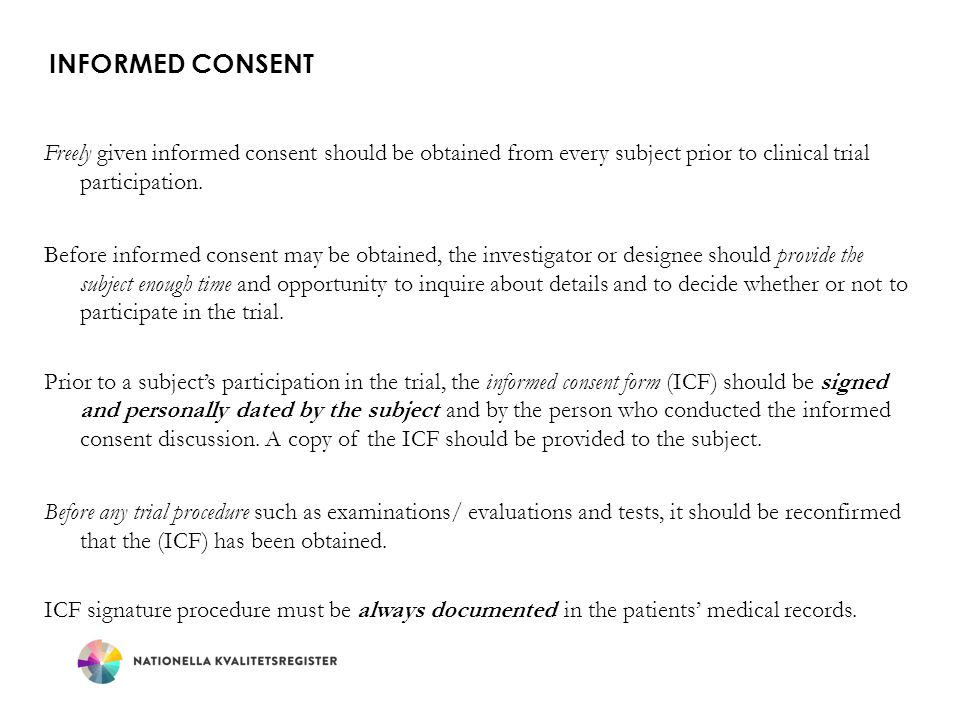 Informed consent Freely given informed consent should be obtained from every subject prior to clinical trial participation.