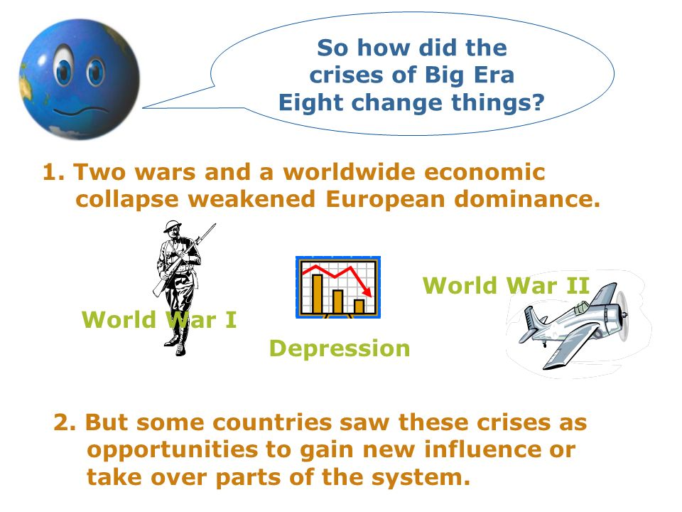 So how did the crises of Big Era Eight change things