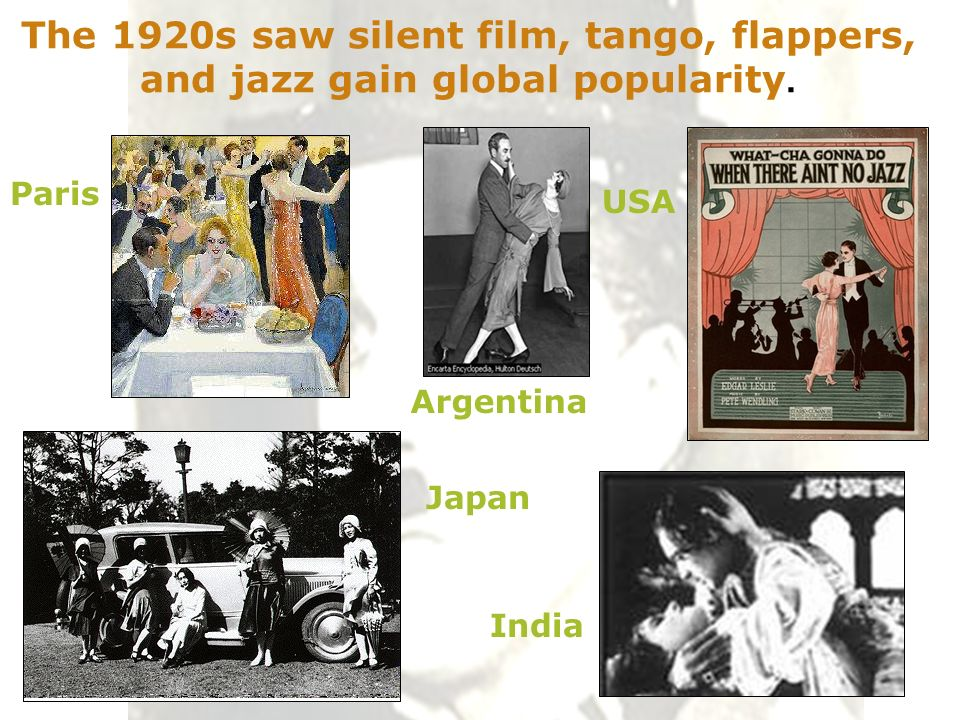 The 1920s saw silent film, tango, flappers, and jazz gain global popularity.