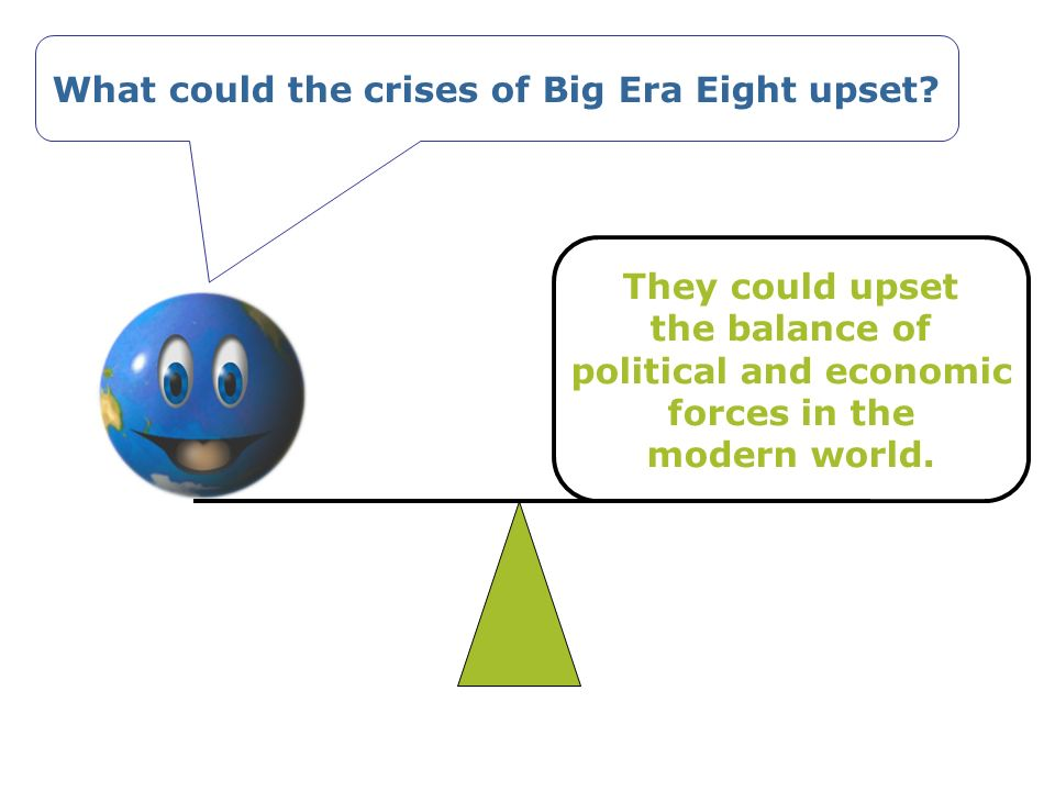 What could the crises of Big Era Eight upset political and economic