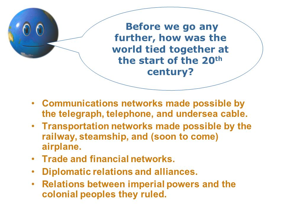 Before we go any further, how was the world tied together at the start of the 20th century