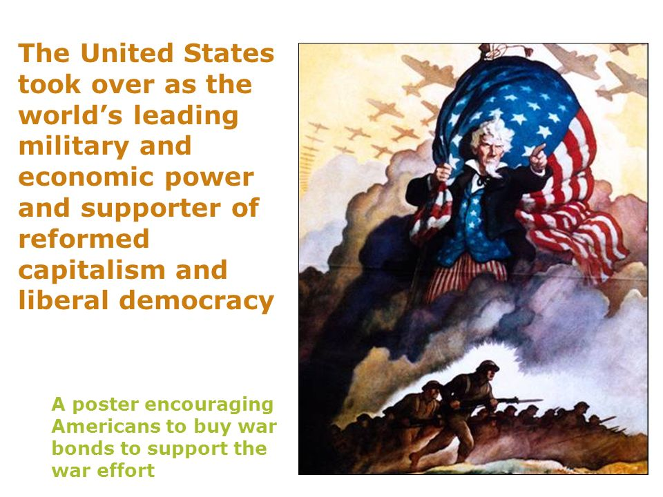 The United States took over as the world's leading military and economic power and supporter of reformed capitalism and liberal democracy