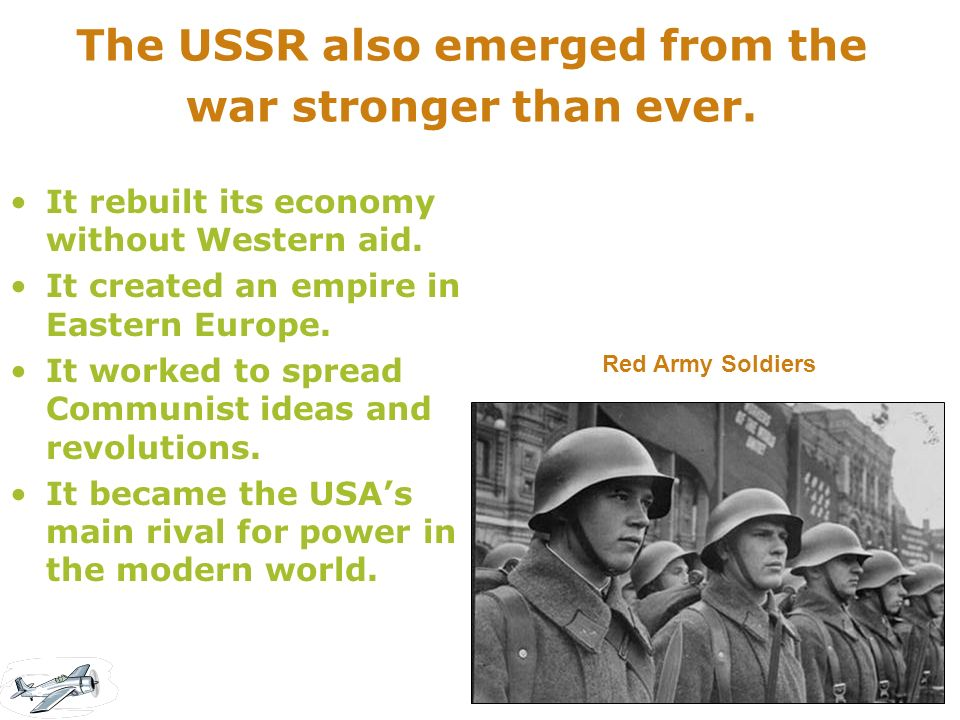 The USSR also emerged from the war stronger than ever.