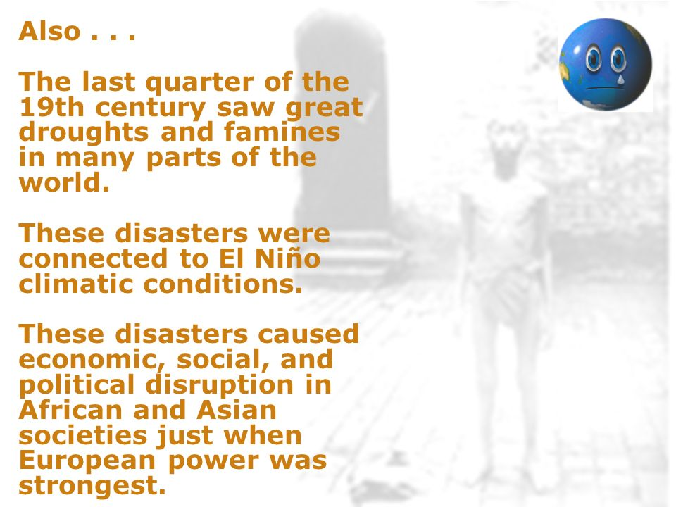 These disasters were connected to El Niño climatic conditions.