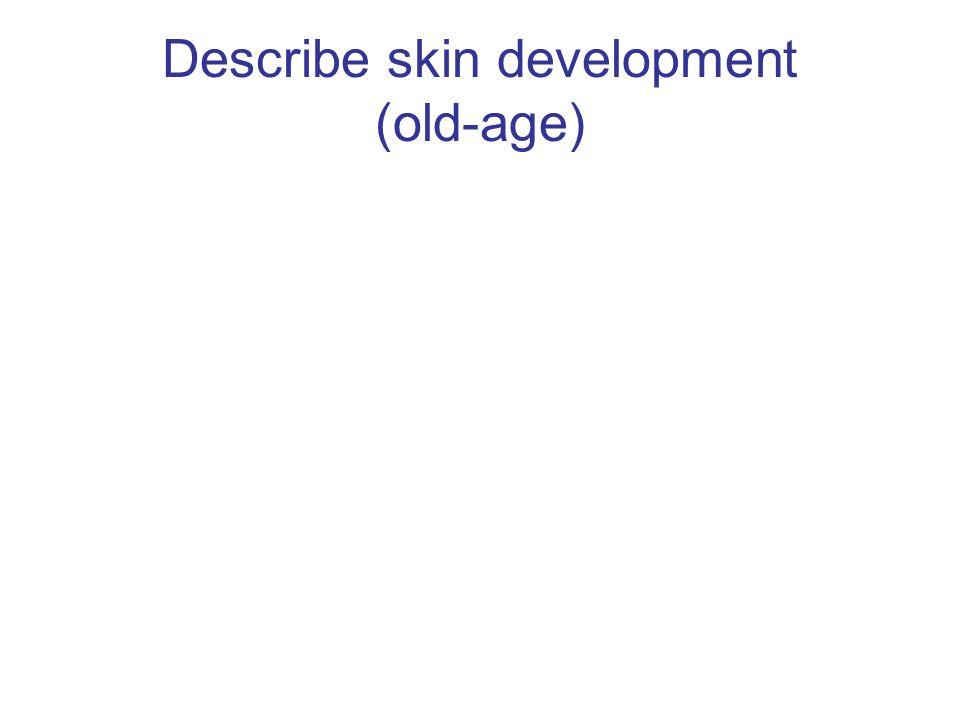 Describe skin development (old-age)