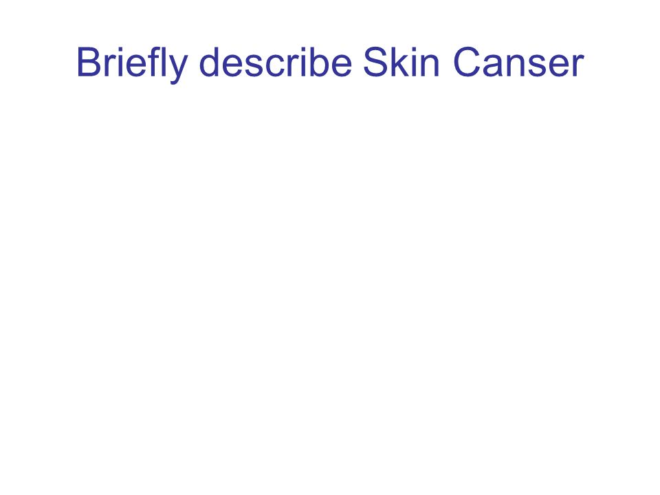 Briefly describe Skin Canser