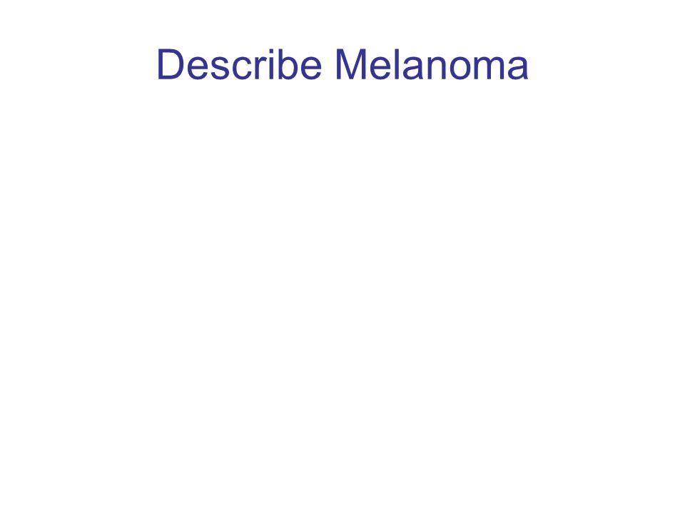 Describe Melanoma